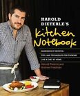 Harold Dieterle's Kitchen Notebook: Hundreds of Recipes, Tips, and Techniques for Cooking Like a Chef at Home by Harold Dieterle (Hardback, 2014)