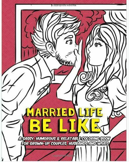 Funny Coloring Books For Adults Ser.: Married Life Be Like : A Sassy,  Humorous And Relatable Coloring Book For Grown-Up Couples, Husbands And  Wives By Babes Who Babes Who Color (2017, Trade
