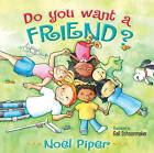 Do You Want a Friend? by Noel Piper, Gail Schoonmaker (Hardback, 2009)