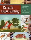 Reverse Glass Painting: Tips, Tools and Techniques for Learning the Craft by Anne Dimock (Paperback, 2010)