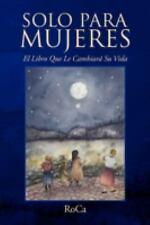 Solo para Mujeres : El Libro Que le Cambiará Su Vida by RoCa (2008, Paperback)
