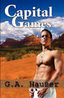 Capital Games by G A Hauser (Paperback / softback)