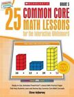 25 Common Core Math Lessons for the Interactive Whiteboard, Grade 5: Ready-To-Use, Animated PowerPoint Lessons with Practice Pages That Help Students Learn and Review Key Common Core Math Concepts by Steve Wyborney (Mixed media product, 2014)