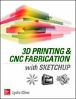 3D Printing and CNC Fabrication with Sketchup von Lydia Cline (2015, Taschenbuch)