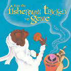 How the Fisherman Tricked the Genie: A Tale Within a Tale Within a Tale by Kitoba Sunami, Christopher Sunami (Paperback, 2007)