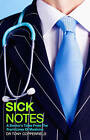 Sick Notes: A Doctor's Tale from the Front Lines of Medicine by Tony Copperfield (Paperback, 2010)