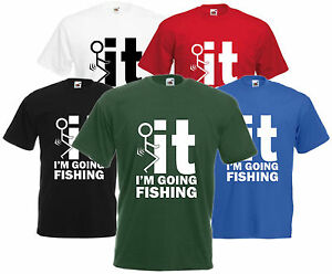 295d87e1b F It I'm Going Fishing T Shirt Funny Angler Fisherman Tee Comedy ...