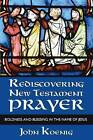 Rediscovering New Testament Prayer by John Koenig (Paperback / softback, 2004)
