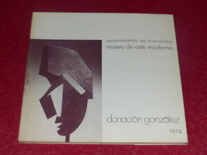 ART-XXe-DONACION-JULIO-GONZALEZ-CATALOGUE-EXPOSITION-MAM-Barcelona-EO-1974