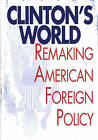 Clinton's World: Remaking American Foreign Policy by William G. Hyland (Hardback, 1999)