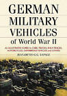 German Military Vehicles of World War II: An Illustrated Guide to Cars, Trucks, Half-tracks, Motorcycles, Amphibious Vehicles and Others by Jean-Denis Lepage (Paperback, 2007)