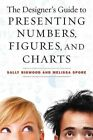Designer's Guide to Presenting Numbers Figures and Charts 9781621532668