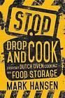 Stop, Drop, and Cook: Everyday Dutch Oven Cooking with Food Storage by Mark Hansen (Paperback / softback, 2015)