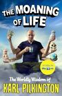 The Moaning of Life: The Worldly Wisdom of Karl Pilkington by Karl Pilkington (Paperback, 2013)