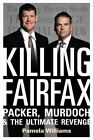 Killing Fairfax: Packer, Murdoch and the Ultimate Revenge by Pamela Williams (Hardback, 2013)