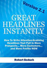 Great Headlines Instantly 2.1: How to Write Attention-Grabbing Headlines That Pull in More Prospects... More Customers... and More Profits - Now by Robert Boduch (Paperback / softback, 2010)