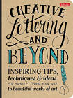 Creative Lettering and Beyond: Inspiring Tips, Techniques, and Ideas for Hand-Lettering Your Way to Beautiful Works of Art by Walter Foster, Shauna Lynn Panczyszyn, Laura Lavender, Julie Manwaring, Gabri Joy Kirkendall (Paperback, 2014)