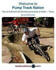 Welcome to Pump Track Nation: How to Build and Ride the Best Pump Track on Earth - Yours by Mr Lee McCormack (Paperback / softback, 2008)
