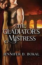 Champions of Rome: The Gladiator's Mistress by Jennifer Bokal (2015, Paperback)