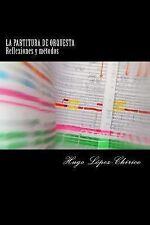 La Partitura de Orquesta : Reflexiones y Metodos by Hugo Lopez-Chirico (2015,...
