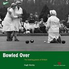 Bowled Over: The bowling greens of Britain by Hugh Hornby (Paperback, 2015)