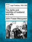 The Rights and Liabilities of Husband and Wife. by John Fraser Macqueen (Paperback / softback, 2010)