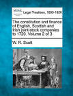 The Constitution and Finance of English, Scottish and Irish Joint-Stock Companies to 1720. Volume 2 of 3 by W R Scott (Paperback / softback, 2010)