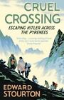 Cruel Crossing: Escaping Hitler Across the Pyrenees by Edward Stourton (Paperback, 2014)