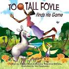 Too-Tall Foyle Finds His Game by Shiyana F Valentine-Williams, Adonal D Foyle (Paperback / softback, 2013)