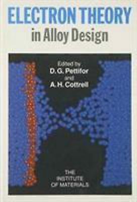 Electron Theory in Alloy Design, Hardcover by Pettifor, D. G.; Cottrell, Alan...