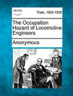 The Occupation Hazard of Locomotive Engineers by Anonymous (Paperback / softback, 2011)