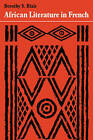 African Literature in French: A History of Creative Writing in French from West and Equatorial Africa by Dorothy S. Blair (Paperback, 1981)