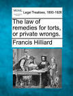 The Law of Remedies for Torts, or Private Wrongs. by Francis Hilliard (Paperback / softback, 2010)