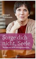 Sorge dich nicht, Seele von Margot Kässmann (2016, Gebundene Ausgabe)