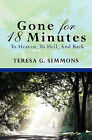 Gone for 18 Minutes: To Heaven, to Hell, and Back by Teresa G Simmons (Paperback / softback, 2009)