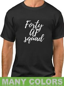 Forty-AF-Squad-Shirt-Funny-Bday-Gift-T-Shirt-40th-Birthday-Party-Tee