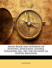 Hand-Book and Appendix of Stations, Junctions, Sidings, Collieries, &C., on the Railways in United Kingdom by Anonymous (Paperback / softback, 2010)