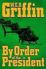 By Order of the President by W. E. B Griffin (Hardback, 2004)