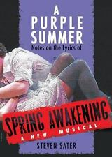 A Purple Summer : Notes of the Lyrics of Spring Awakening by Steven Sater (2012, Paperback)