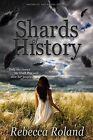 Shards of History by Rebecca Roland (Paperback / softback, 2013)