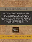 All the Severall Ordinances and Orders Made by the Lords and Commons Assembled in Parliament Concerning Sequestring the Estates of Delinquents, Papists, Spyes and Intelligencers Together with Instructions (1644) by England & Wales Parliment (Paperback / softback, 2010)