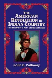 The American Revolution in Indian Country : Crisis and Diversity in Native...