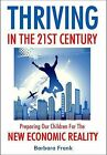 Thriving in the 21st Century: Preparing Our Children for the New Economic Reality by Barbara Frank (Paperback, 2011)