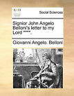 Signior John Angelo Belloni's Letter to My Lord ****. by Giovanni Angelo Belloni (Paperback / softback, 2010)