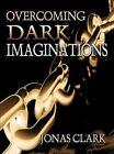 Overcoming Dark Imaginations 9781886885363 by Jonas Clark Paperback