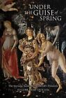 Under the Guise of Spring: The Message Hidden in Botticelli's Primavera by Eugene Lane-Spollen (Hardback, 2014)