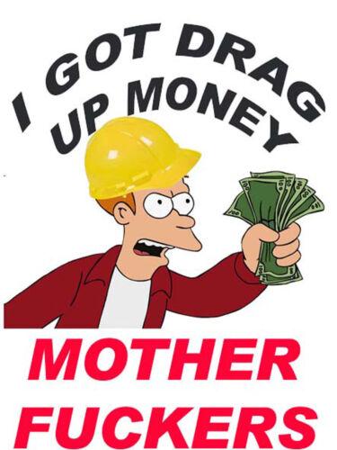 I got drag up money MF/'s S-165