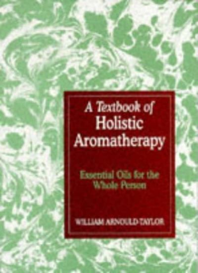 A Textbook of Holistic Aromatherapy: Essential Oils for the Whole Person By Wil
