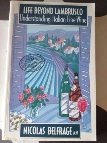 Life Beyond Lambrusco: Understanding Italian Fine Wine By Nicolas Belfrage, Jan