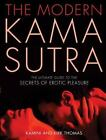 The Modern Kama Sutra : The Ultimate Guide to the Secrets of Erotic Pleasure by Kirk Thomas and Kamini Thomas (2005, Paperback)